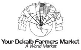 YOUR DEKALB FARMERS MARKET A WORLD MARKET