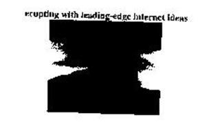 ERUPTING WITH LEADING-EDGE INTERNET IDEAS