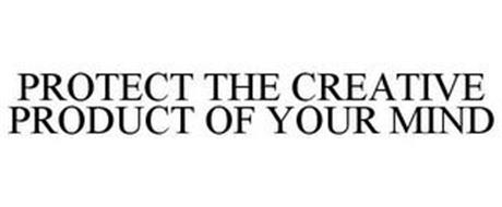 PROTECT THE CREATIVE PRODUCT OF YOUR MIND