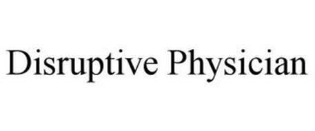 DISRUPTIVE PHYSICIAN