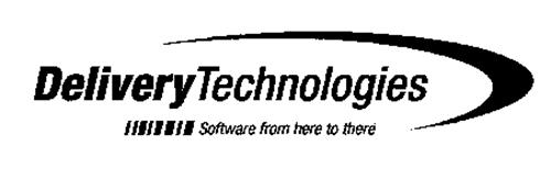 DELIVERY TECHNOLOGIES SOFTWARE FROM HERE TO THERE
