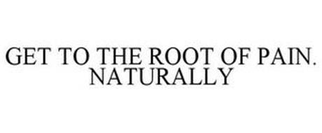 GET TO THE ROOT OF PAIN. NATURALLY