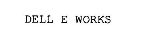 DELL E WORKS