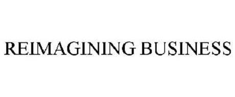 REIMAGINING BUSINESS