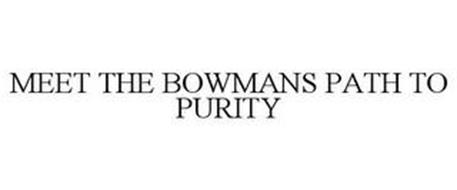 MEET THE BOWMANS PATH TO PURITY