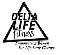 DELTA LIFE FITNESS EMPOWERING WOMEN FORLIFE LONG CHANGE