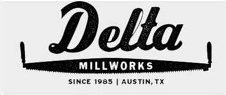 DELTA MILLWORKS SINCE 1985  |  AUSTIN, TX