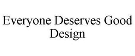 EVERYONE DESERVES GOOD DESIGN