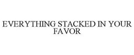 EVERYTHING STACKED IN YOUR FAVOR