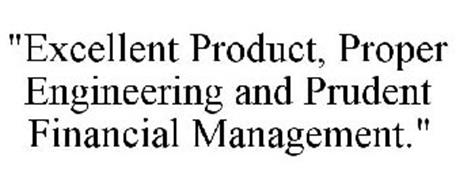 """""""EXCELLENT PRODUCT, PROPER ENGINEERING AND PRUDENT FINANCIAL MANAGEMENT."""""""