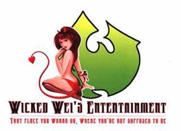 W WICKED WEI'S ENTERTAINMENT THAT PLACE YOU WANNA GO, WHERE YOU'RE NOT SUPPOSED TO BE