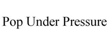 POP UNDER PRESSURE