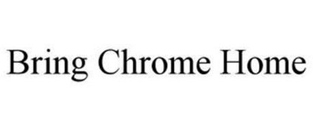 BRING CHROME HOME