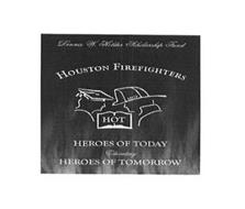 HFD HOT DENNIS W. HOLDER SCHOLARSHIP FUND HOUSTON FIREFIGHTERS HEROES OF TODAY EDUCATING HEROES OF TOMORROW