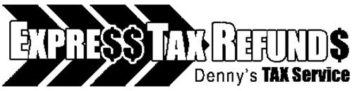 EXPRE$$ TAX REFUND$ DENNY'S TAX SERVICE