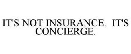 IT'S NOT INSURANCE. IT'S CONCIERGE.