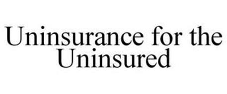 UNINSURANCE FOR THE UNINSURED