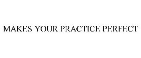 MAKES YOUR PRACTICE PERFECT