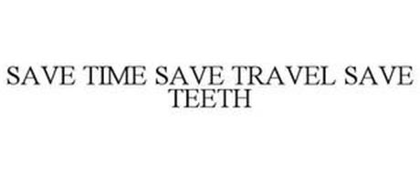 SAVE TIME SAVE TRAVEL SAVE TEETH