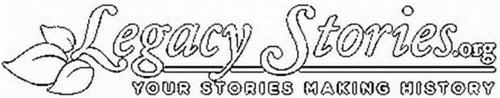 LEGACY STORIES.ORG YOUR STORIES MAKING HISTORY