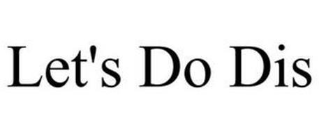 LET'S DO DIS
