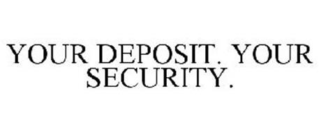 YOUR DEPOSIT. YOUR SECURITY.