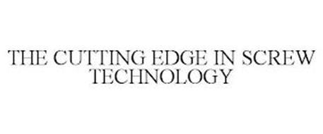 THE CUTTING EDGE IN SCREW TECHNOLOGY