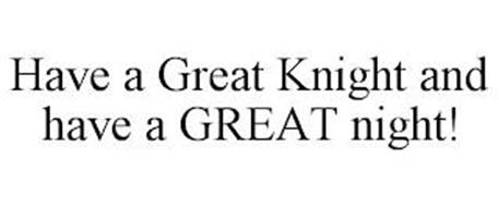 HAVE A GREAT KNIGHT AND HAVE A GREAT NIGHT!