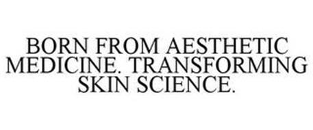 BORN FROM AESTHETIC MEDICINE. TRANSFORMING SKIN SCIENCE.
