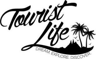 TOURIST LIFE DREAM. EXPLORE. DISCOVER