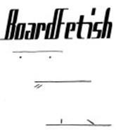 BOARDFETISH