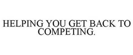 HELPING YOU GET BACK TO COMPETING.