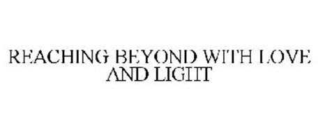REACHING BEYOND WITH LOVE AND LIGHT