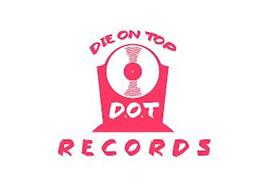 DIE ON TOP RECORDS D.O.T