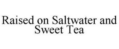 RAISED ON SALTWATER AND SWEET TEA