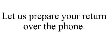 LET US PREPARE YOUR RETURN OVER THE PHONE.