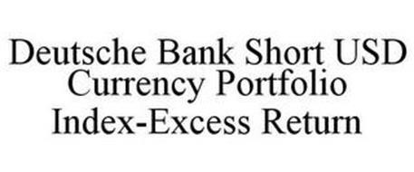 DEUTSCHE BANK SHORT USD CURRENCY PORTFOLIO INDEX-EXCESS RETURN