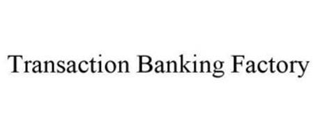 TRANSACTION BANKING FACTORY
