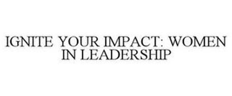 IGNITE YOUR IMPACT: WOMEN IN LEADERSHIP