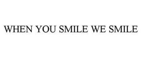 WHEN YOU SMILE WE SMILE