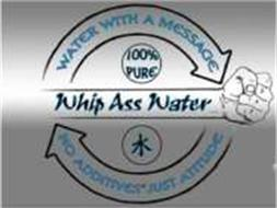 WATER WITH A MESSAGE WHIP ASS WATER NO ADDITIVES JUST ATTITUDE 100% PURE