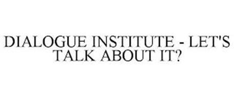 DIALOGUE INSTITUTE - LET'S TALK ABOUT IT?