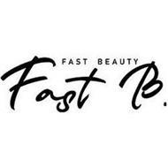 FAST B. FAST BEAUTY
