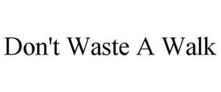 DON'T WASTE A WALK