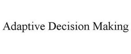 ADAPTIVE DECISION MAKING