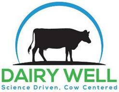 DAIRY WELL SCIENCE DRIVEN COW CENTERED