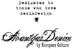 DEDICATED TO THOSE WHO LOVE DENIMDESIGN AVANTGAR DENIM BY EUROPEAN CULTURE