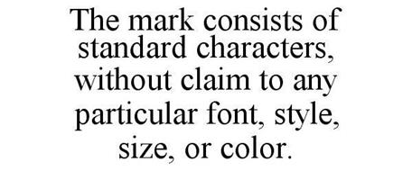 THE MARK CONSISTS OF STANDARD CHARACTERS, WITHOUT CLAIM TO ANY PARTICULAR FONT, STYLE, SIZE, OR COLOR.