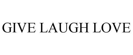 GIVE LAUGH LOVE