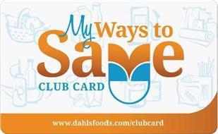 MY WAYS TO SAVE CLUB CARD WWW.DAHLSFOODS.COM/CLUBCARD